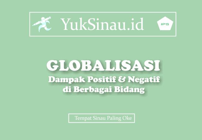95+ Dampak Positif & Negatif Globalisasi di Berbagai Bidang