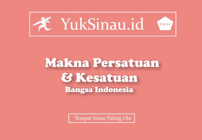 Makna Persatuan dan Kesatuan Bangsa Indonesia
