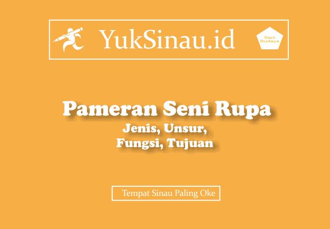 Jenis, Unsur, Fungsi, Tujuan Pameran Seni Rupa - Yuksinau.id