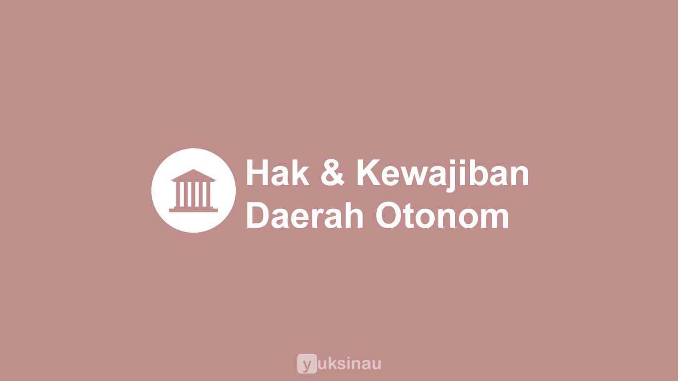 Hak dan Kewajiban Daerah Otonom