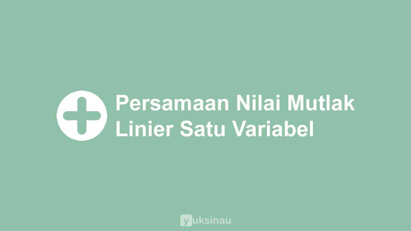 Persamaan Nilai Mutlak Linier Satu Variabel