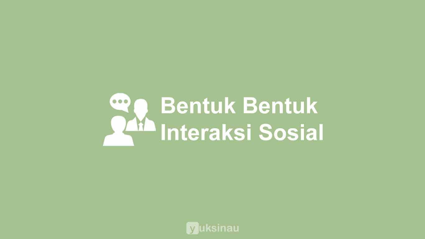 Bentuk Bentuk Interaksi Sosial