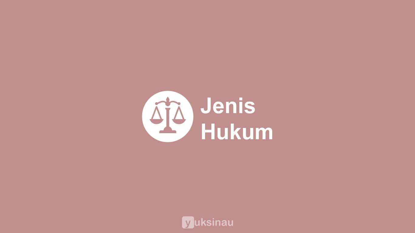 Pengertian, Unsur, Ciri, dan Jenis Hukum