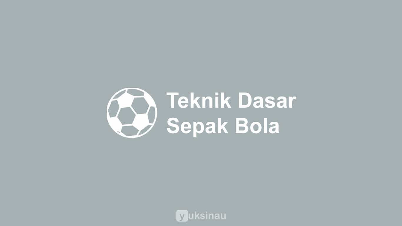 Teknik Dasar Sepak Bola