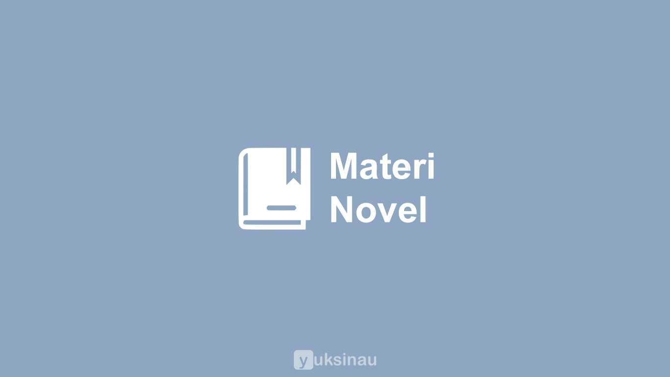 NOVEL: Unsur Intrinsik dan Ekstrinsik (Singkat)