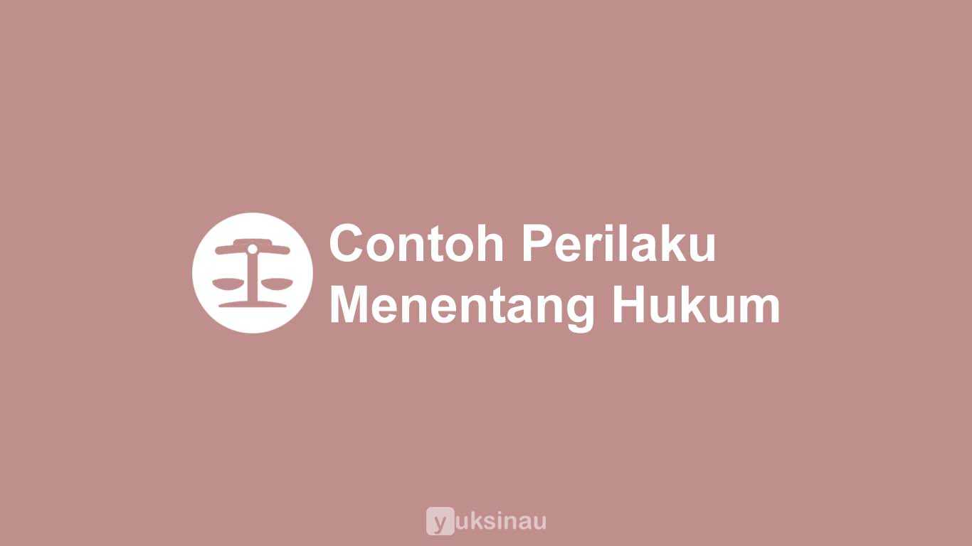 29 Contoh Perilaku Menentang Hukum