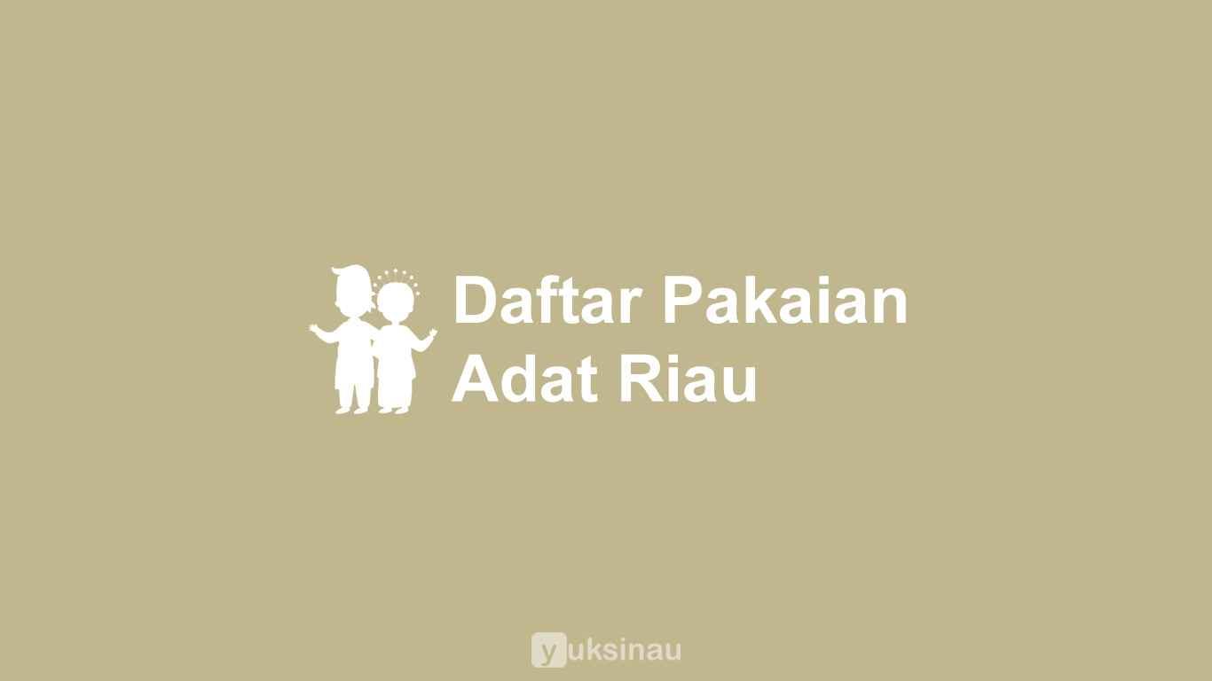 √ 7 Pakaian Adat Riau Sejarah Keunikan Dan Nilai Estetika