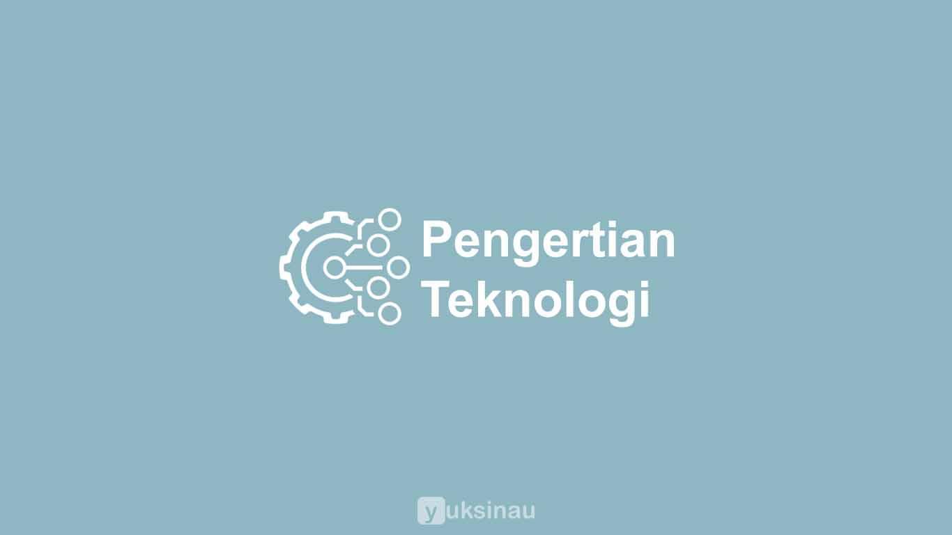 Pengertian Teknologi