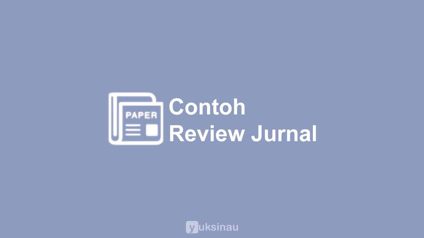 7 Contoh Review Jurnal Makalah Yang Baik Benar