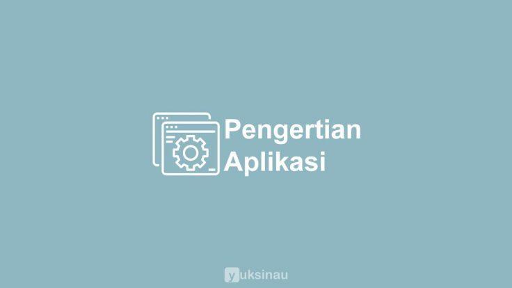 Pengertian Aplikasi